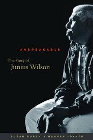 UnspeakableThe Story of Junius Wilson【電子書籍】[ Susan Burch ]