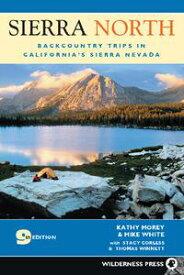 Sierra NorthBackcountry Trips in California's Sierra Nevada【電子書籍】[ Kathy Morey ]