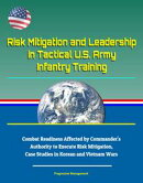 Risk Mitigation and Leadership in Tactical U.S. Army Infantry Training: Combat Readiness Affected by Command…
