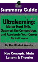 Summary Guide: Ultralearning: Master Hard Skills, Outsmart the Competition, and Accelerate Your Career: By S…