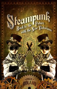 SteampunkBack to the Future with the New Victorians【電子書籍】[ Paul Roland ]