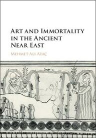 Art and Immortality in the Ancient Near East【電子書籍】[ Mehmet-Ali Ata? ]