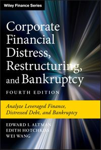 Corporate Financial Distress, Restructuring, and BankruptcyAnalyze Leveraged Finance, Distressed Debt, and Bankruptcy【電子書籍】[ Edward I. Altman ]