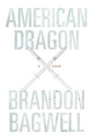 American DragonA Novel【電子書籍】[ Brandon Bagwell ]