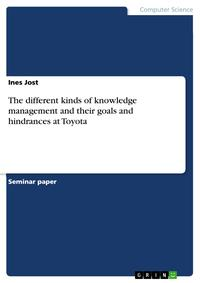 The different kinds of knowledge management and their goals and hindrances at Toyota【電子書籍】[ Ines Jost ]