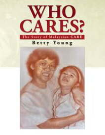 Who Cares?The Story of Malaysian Care【電子書籍】[ Betty Young ]