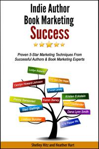 IndieAuthorBookMarketingSuccess:Proven5-StarMarketingTechniquesfromSuccessfulAuthorsandBookMarketingExperts
