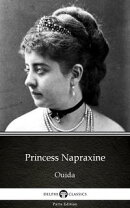 Princess Napraxine by Ouida - Delphi Classics (Illustrated)