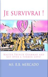 Je survivrai !Master French Grammar and Get Over a Former Love!【電子書籍】[ Ms. R.B. Mercado ]