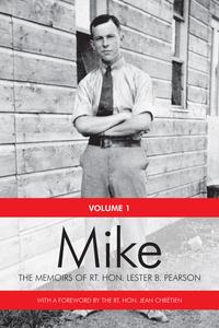 MikeThe Memoirs of the Rt. Hon. Lester B. Pearson, Volume One: 1897-1948【電子書籍】[ Rt. Hon. Lester B. Pearson ]