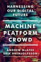Machine, Platform, Crowd: Harnessing Our Digital Future【電子書籍】[ Andrew McAfee ]