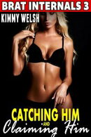 Catching Him and Claiming Him : Brat Internals 3 (Breeding Erotica Pregnancy Erotica)