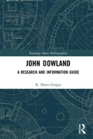 John DowlandA Research and Information Guide【電子書籍】[ K. Dawn Grapes ]