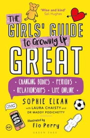 The Girls' Guide to Growing Up GreatChanging Bodies, Periods, Relationships, Life Online【電子書籍】[ Sophie Elkan ]
