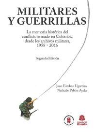 Militares y GuerrillasLa memoria hist?rica del conflicto armado en Colombia desde los archivos militares, 1958 - 2016【電子書籍】[ Juan Esteban Ugarriza ]