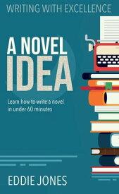 A Novel IdeaBecome a Published Author Today!【電子書籍】[ Eddie Jones ]