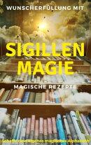 Wunscherfüllung mit Sigillenmagie - Magische Rezepte