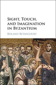 Sight, Touch, and Imagination in Byzantium【電子書籍】[ Roland Betancourt ]