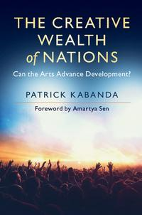 The Creative Wealth of NationsCan the Arts Advance Development?【電子書籍】[ Patrick Kabanda ]