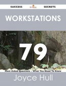 Workstations 79 Success Secrets - 79 Most Asked Questions On Workstations - What You Need To Know