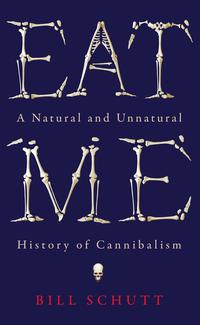 Eat MeA Natural and Unnatural History of Cannibalism【電子書籍】[ Bill Schutt ]