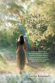 "No Turning BackSometimes Life Leads You in Direction Unknown to Your Heart. Sometimes You Follow Without a Map and End up in Exactly the Place You Needed To Be. Sometimes There'S ""No Turning Back.""【電子書籍】[ Susan Kimmel ]"