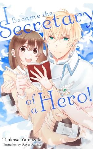 I Became the Secretary of a Hero!【電子書籍】[ Tsukasa Yamazaki ]