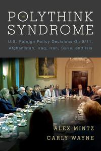 ThePolythinkSyndromeU.S.ForeignPolicyDecisionson9/11,Afghanistan,Iraq,Iran,Syria,andISIS