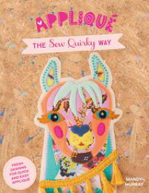 Applique the Sew Quirky Way Fresh designs for quick and easy applique【電子書籍】[ Mandy Murray ]