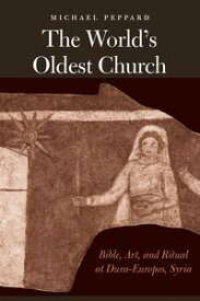 The World's Oldest ChurchBible, Art, and Ritual at Dura-Europos, Syria【電子書籍】[ Michael Peppard ]