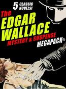 The Edgar Wallace Mystery & Suspense MEGAPACK®: 5 Classic Novels