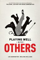 Playing Well With Others: Your Field Guide to Discovering, Navigating and Exploring the Kink, Leather and BD…