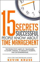 15 Secrets Successful People Know About Time Management: The Productivity Habits of 7 Billionaires, 13 Olymp…