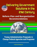 Delivering Government Solutions in the 21st Century: Reform Plan and Reorganization Recommendations - Trump …