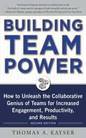 Building Team Power: How to Unleash the Collaborative Genius of Teams for Increased Engagement, Productivity, and Results【電子書籍】[ Thomas A. Kayser ]