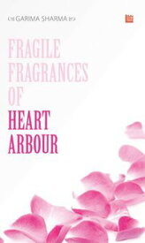 Fragile Fragrances of Heart Arbour【電子書籍】[ Garima Sharma ]