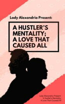 A Hustler's Mentality; A Love That Caused All