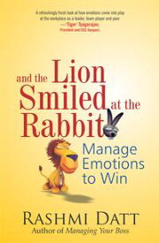 And the Lion Smiled at the RabbitManage Emotions to Win【電子書籍】[ Rashmi Datt ]