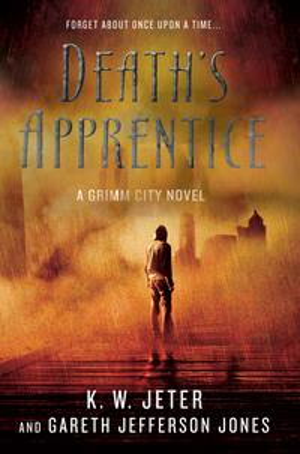 Death's ApprenticeA Grimm City Novel【電子書籍】[ K. W. Jeter ]