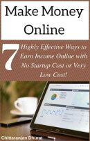 Make Money Online: 7 Highly Effective Ways to Earn Income Online with No Startup Cost or Very Low Cost!
