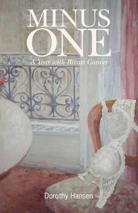 Minus OneA Year with Breast Cancer【電子書籍】[ Dorothy Hansen ]