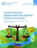 La gouvernance responsable des régimes fonciers et le droit: Un guide à l'usage des juristes et autres fo…