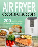 Air Fryer Cookbook: 200 Amazing & Delicious Air Fryer Recipes Book