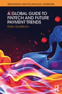 A Global Guide to FinTech and Future Payment Trends【電子書籍】[ Peter Goldfinch ]