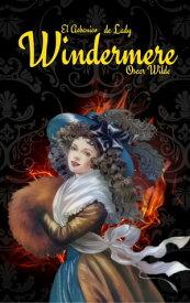 El Abanico de Lady Windermere【電子書籍】[ Oscar Wilde ]