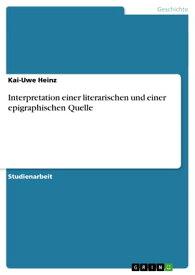 Interpretation einer literarischen und einer epigraphischen Quelle【電子書籍】[ Kai-Uwe Heinz ]