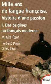 Mille ans de langue fran?aise, tome 1 : Des origines au fran?ais moderne【電子書籍】[ Fr?d?ric DUVAL ]