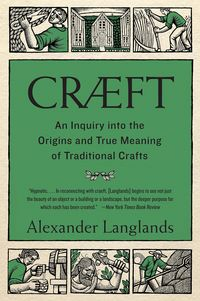 Cr?ft: An Inquiry Into the Origins and True Meaning of Traditional Crafts【電子書籍】[ Alexander Langlands ]