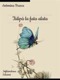 Tulip? la fata alata【電子書籍】[ Antonina Brusca ]