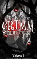 The Brothers Grimm Fairy Tales Volume 1 (Annotated) (Grimm Series)